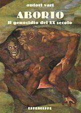 Aborto. Il genocidio del XX secolo - Effedieffe - Libro nuovo e RARO!