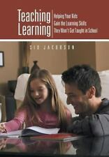 Teaching Learning : Helping Your Kids Gain the Learning Skills They Won't Get...