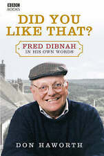 """""""AS NEW"""" Did You Like That? Fred Dibnah, In His Own Words, Haworth, Don, Book"""