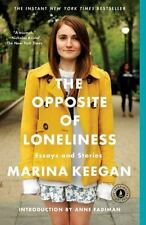 The Opposite of Loneliness: Essays and Stories by Keegan, Marina