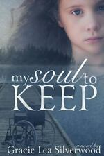 My Soul to Keep by Gracie Lea Silverwood (2014, Paperback)