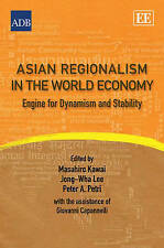 NEW Asian Regionalism in the World Economy: Engine for Dynamism and Stability