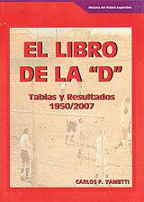 El Libro de la D - Argentina Lower Division Tables and Results 1950-2007 - book