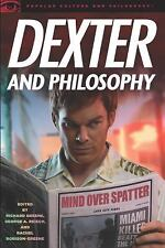 Popular Culture and Philosophy Dexter and Philosophy Mind over Spatter FREE SHIP