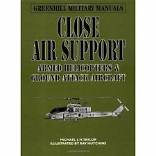 Close Air Support: Armed Helicopters and Ground Attack Aircraft (Greenhill Milit