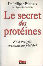 Le Secret des Protéines - Et si Maigrir devenait un Plaisir - Philippe Peltriaux