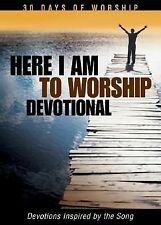Here I Am to Worship Devotional: Devotions Inspired by the Song (30 Days of Wors