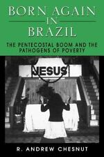 Born Again in Brazil: The Pentecostal Boom and the Pathogens of Poverty, Chesnut