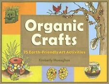 Organic Crafts: 75 Earth-Friendly Art Activities, Monaghan, Kimberly, Good Book
