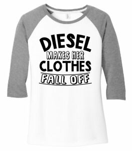 Diesel Makes Her Clothes Fall Off Funny Ladies 3/4 T Shirt Truck Redneck Tee