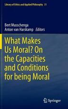 What Makes Us Moral? on the Capacities and Conditions for Being Moral 31...