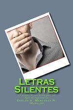 Letras Silentes : El Sentir de un Alma Que No Deja de Expresarse by Carlos...