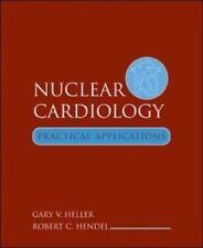 Nuclear Cardiology: Practical Applications, Hendel, Robert C.,Heller, Gary V, Go