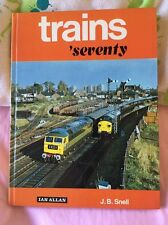 Trains ' Seventy by Ian Allan and edited by J.B. Snell