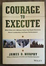 Courage to Execute : What Elite U. S. Military Units Can Teach Business about...