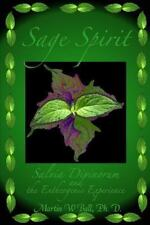 Sage Spirit : Salvia Divinorum and the Entheogenic Experience, Paperback by B...