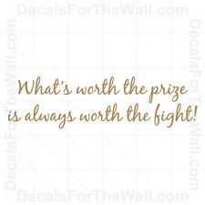 What's Worth the Prize is Always Fight Vinyl Wall Art Decal Quote Sticker IN25