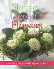 Simple Elegant Flowers: Over 30 Ideas for Stylish Arrangements