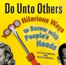 Do Unto Others: 1000 Hilarious Ways to Screw with People's Heads ( Justin H
