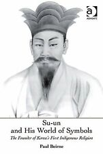 SU-UN AND HIS WORLD OF SYMBOLS Founder of Korea's First Religion NEW HARDBACK 1