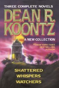Dean R. Koontz : A New Collection: Shattered; Whispers; Watchers by Dean Koontz