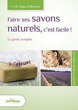 Faire ses savons naturels C'est Facile (cyrille Saura Zellweger) | Jouvence