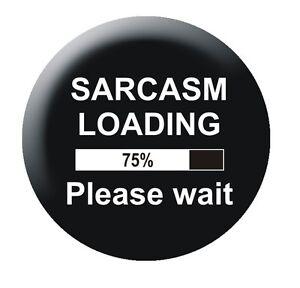 Sacrasm Loading 25mm button badge geek nerd