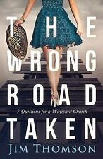 The Wrong Road Taken : 7 Questions for a Wayward Church by Jim Thomson (2014,...
