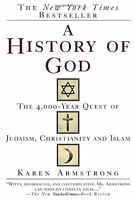 A History of God: The 4,000-Year Quest of Judaism, Christianity and Islam by Kar