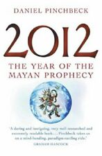 2012: The Year of the Mayan Prophecy By Daniel Pinchbeck