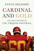 Cardinal and Gold: The Oral History of USC Trojans Football by Delsohn, Steve i