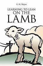 Learning to Lean on the Lamb by G. H. Majors (2013, Paperback)