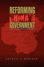 Reforming China's Government : Fixing the Worst Government in the World by...