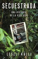 Secuestrada: Una historia de la vida real (Spanish Edition)