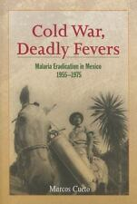 Cold War, Deadly Fevers : Malaria Eradication in Mexico, 1955-1975 by Marcos...