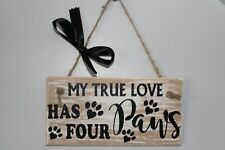 My True Love Has Four Paws - Sign/plaque, Novelty Gift for Animal Lovers Wooden