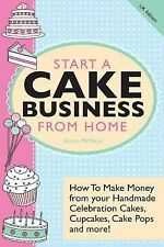 Start a Cake Business from Home: How to Make Money from Your Handmade Celebratio