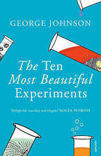 The Ten Most Beautiful Experiments by George Johnson (Paperback, 2009)