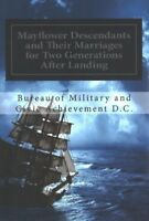 Mayflower Descendants and Their Marriages For Two Generations After the Landi...