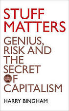 USED (LN) Stuff Matters: Genius, Risk and the Secret of Capitalism by Harry Bing