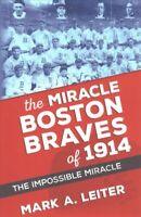 Miracle Boston Braves of 1914 : The Impossible Miracle, Paperback by Leiter, ...