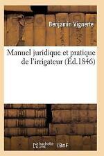 Manuel Juridique et Pratique de L'Irrigateur by Vignerte-B (2015, Paperback)