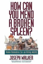 How Can You Mend a Broken Spleen?: Home Remedies for an Ailing World