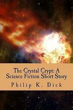 The Crystal Crypt: A Science Fiction Short Story by Dick, Philip K. -Paperback