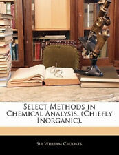 Select Methods in Chemical Analysis. (Chiefly Inorganic). by William Crookes.