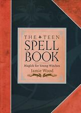 The Teen Spell Book : Magick for Young Witches by Jamie Wood