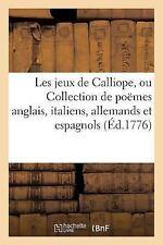 Jeux de Calliope, Ou Collection de Poemes Anglais, Italiens, Allemands et...