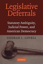 Legislative Deferrals : Statutory Ambiguity, Judicial Power, and American...