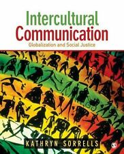 Intercultural Communication : Globalization and Social Justice by Kathryn...