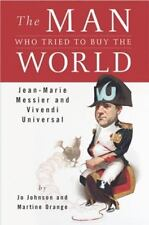 The Man Who Tried to Buy the World–Jo Johnson/Martine Orange (1st U.S. Ed. 2003)